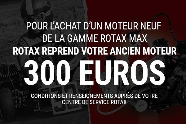OFFRE ROTAX :Reprise de votre ancien moteur 300€ !